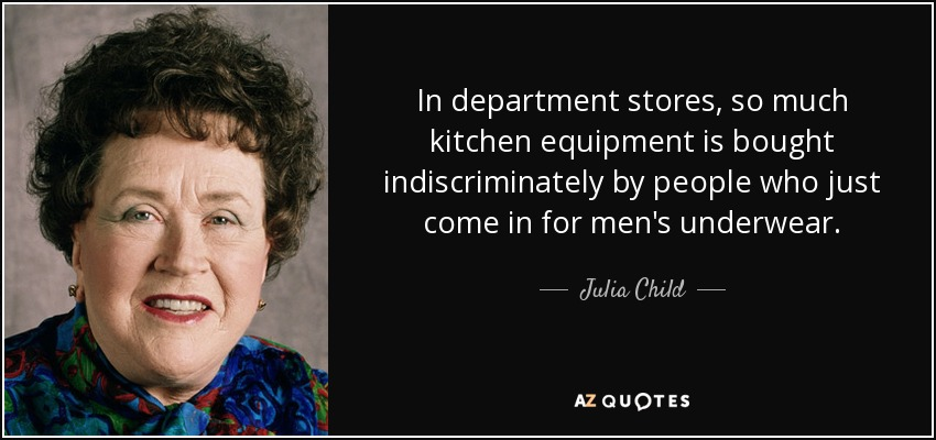 quote-in-department-stores-so-much-kitchen-equipment-is-bought-indiscriminately-by-people-julia-child-5-48-25